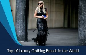 Top 10 Luxury Clothing Brands in the World