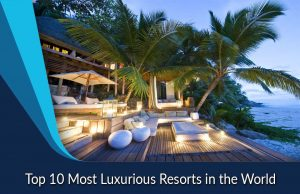 Top 10 Most Luxurious Resorts in the World