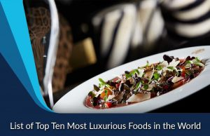 List of Top Ten Most Luxurious Foods in the World