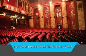 Top 10 Most Luxurious Movie Theatres in the World