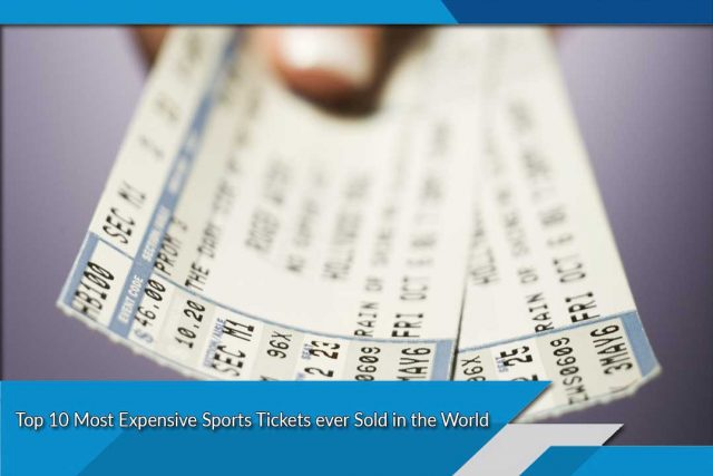 Top 10 Most Expensive Sports Tickets ever Sold in the World