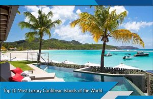 Top 10 Most Luxury Caribbean Islands of the World