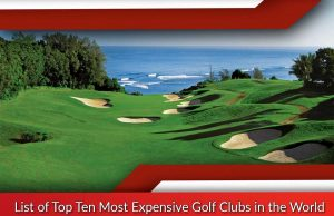 List of Top Ten Most Expensive Golf Clubs in the World