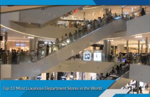 Top 10 Most Luxurious Department Stores in the World