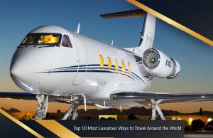 Top 10 Most Luxurious Ways to Travel Around the World