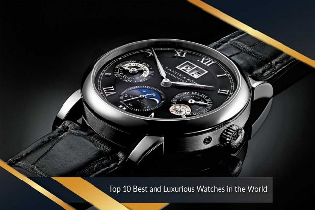 Top 10 Best and Luxurious Watches in the World