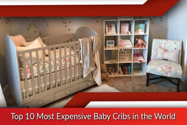 Top 10 Most Expensive Baby Cribs in the World