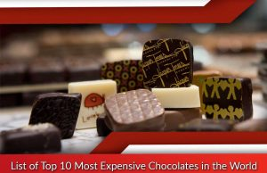 List of Top 10 Most Expensive Chocolates in the World
