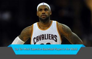 Top Ten Most Expensive Basketball Players in the World
