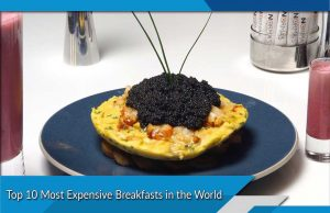 Top 10 Most Expensive Breakfasts in the World