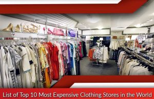 List of Top 10 Most Expensive Clothing Stores in the World