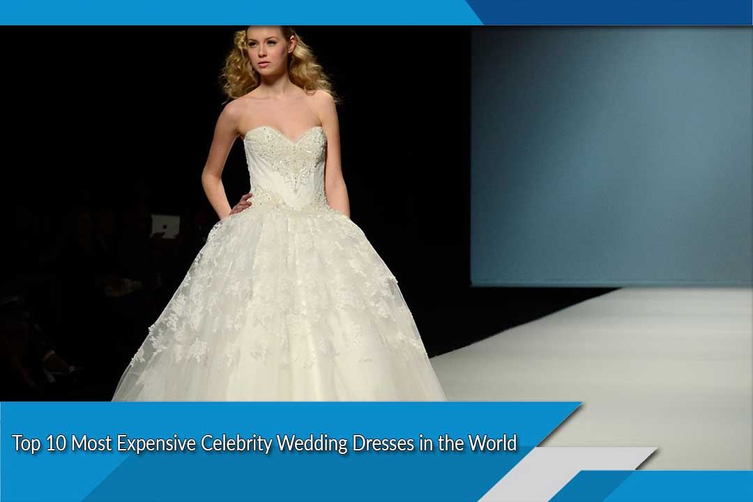 20 Of The World S Most Expensive Wedding Dresses