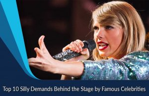 Top 10 Silly Demands Behind the Stage by Famous Celebrities