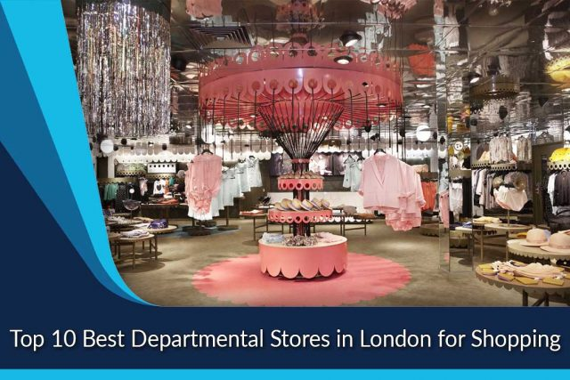 Top 10 Best Departmental Stores in London for Shopping