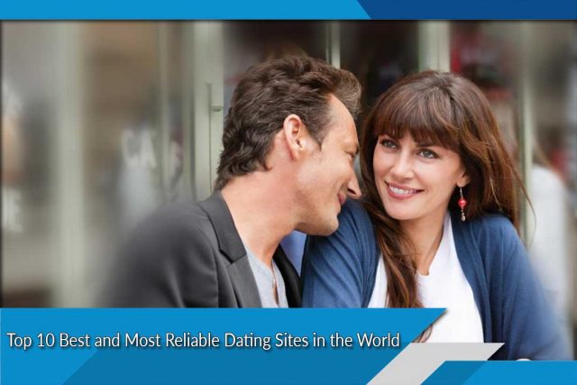 Top 10 Best and Most Reliable Dating Sites in the World