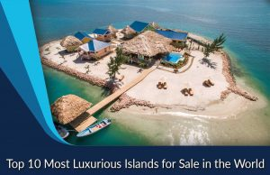 Top 10 Most Luxurious Islands for Sale in the World