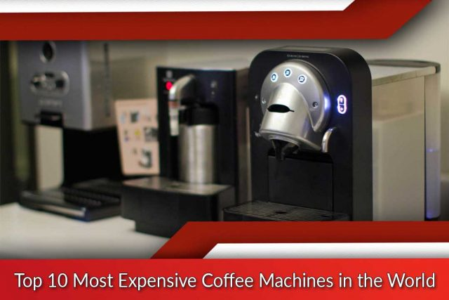 Top 10 Most Expensive Coffee Machines in the World