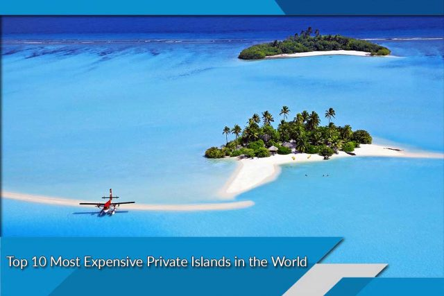 Top 10 Most Expensive Private Islands in the World