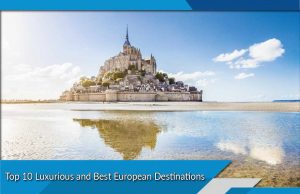 Top 10 Luxurious and Best European Destinations