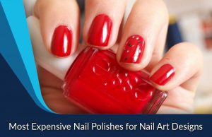 Most Expensive Nail Polishes for Nail Art Designs