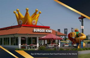 Top 10 Most Expensive Fast Food Franchises in the World