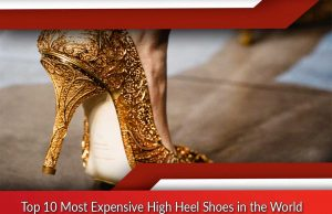 Top 10 Most Expensive High Heel Shoes in the World