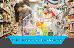 Top 10 Most Expensive Food Items at Grocery Store