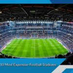 List of Top 10 Most Expensive Football Stadiums