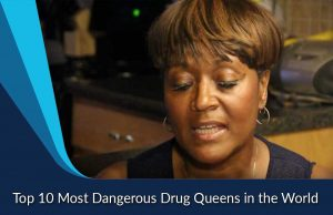 Top 10 Most Dangerous Drug Queens in the World
