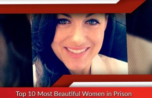 Top 10 Most Beautiful Women in Prison