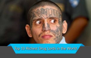 Top 10 Richest Drug Lords in the World