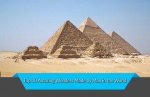 Top 10 Amazing Wonders Made by Man in the World