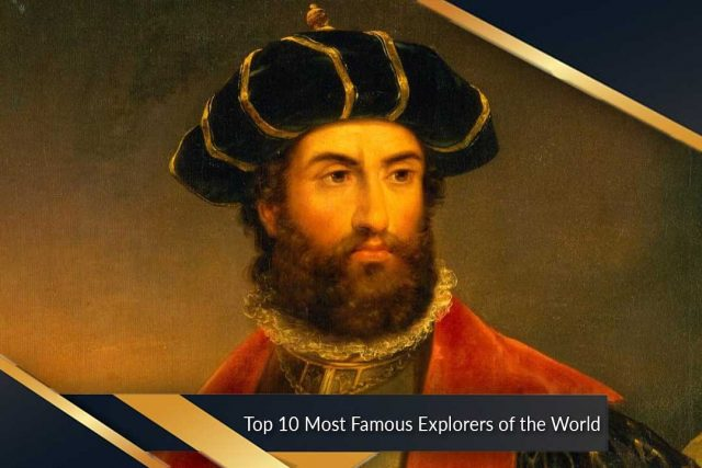 Top 10 Most Famous Explorers of the World