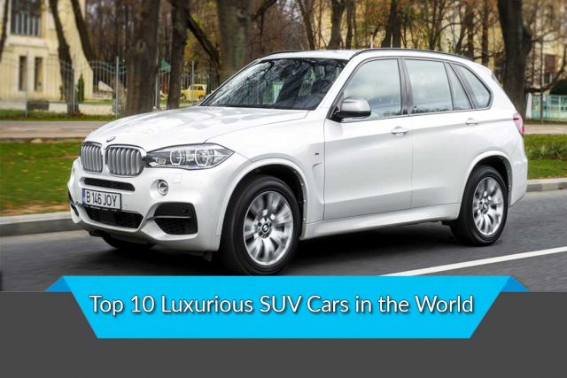 Top 10 Luxurious SUV Cars in the World