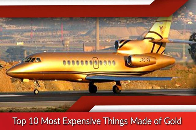 Top 10 Most Expensive Things Made of Gold