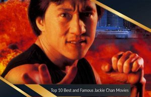 Top 10 Best and Famous Jackie Chan Movies