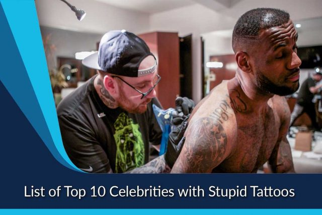 List of Top 10 Celebrities with Stupid Tattoos
