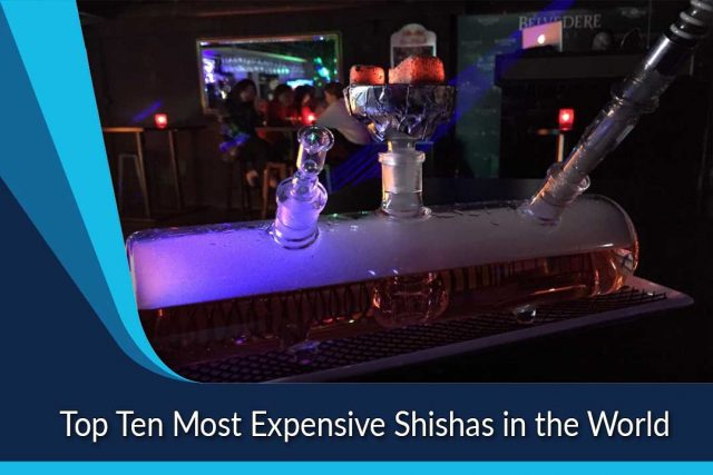 Top Ten Most Expensive Shishas in the World