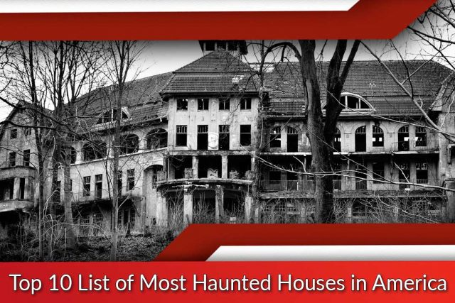 Top 10 List of Most Haunted Houses in America