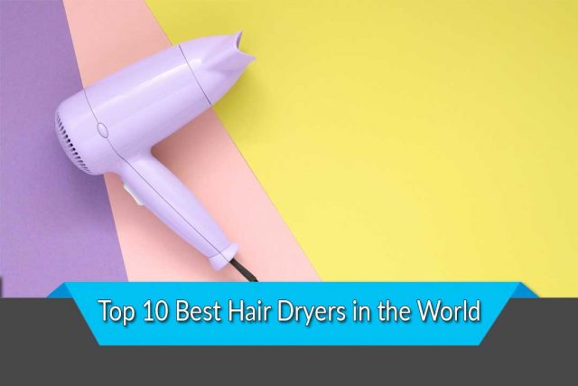 Top 10 Best Hair Dryers in the World