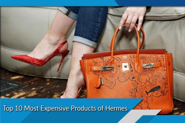 Top 10 Most Expensive Products of Hermes