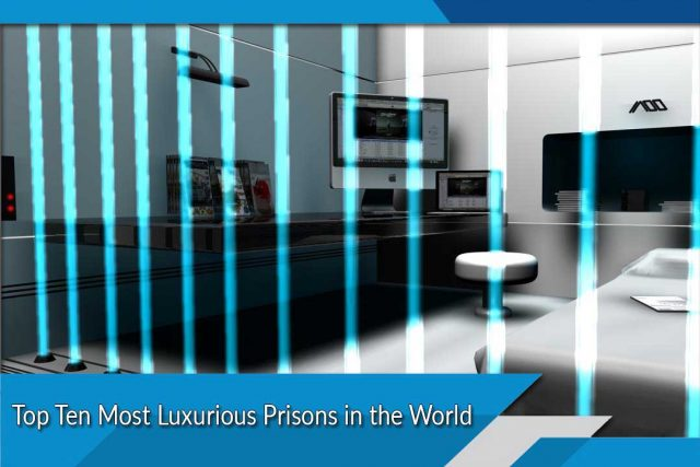 Top Ten Most Luxurious Prisons in the World