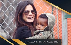 Ten Famous Celebrities Who Adopted Children