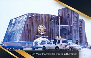 Ten Most Inaccessible Places in the World
