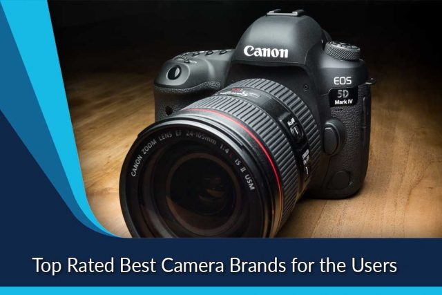 Top Rated Best Camera Brands for the Users