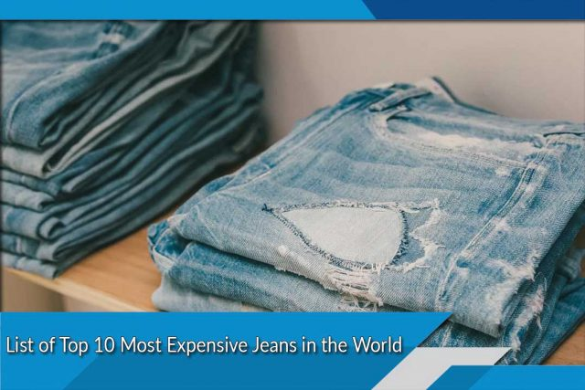 List of Top 10 Most Expensive Jeans in the World
