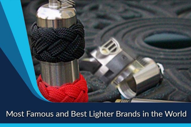 Most Famous and Best Lighter Brands in the World