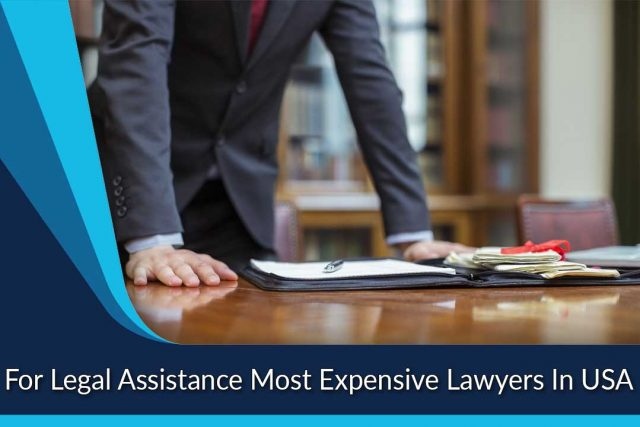 For Legal Assistance Most Expensive Lawyers In USA