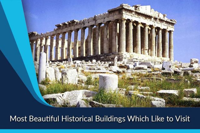 Most Beautiful Historical Buildings Which Like to Visit