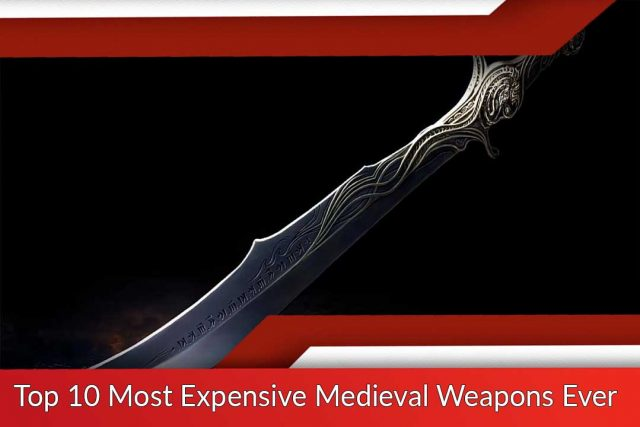 Top 10 Most Expensive Medieval Weapons Ever